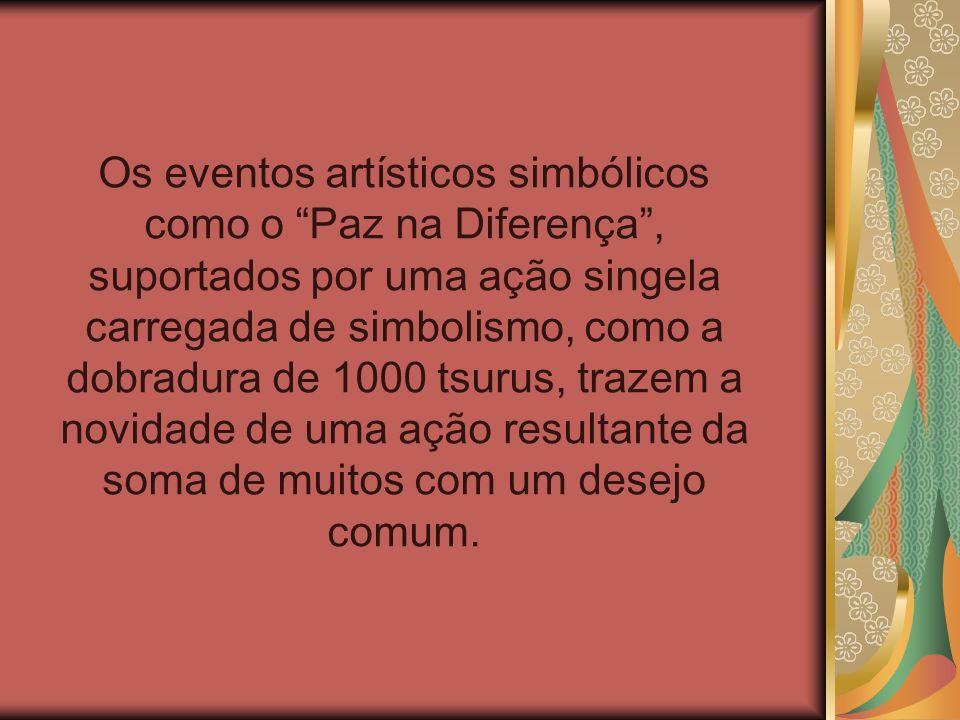 Os eventos artísticos simbólicos como o Paz na Diferença, suportados por uma ação singela carregada de simbolismo, como a dobradura de 1000 tsurus, tr