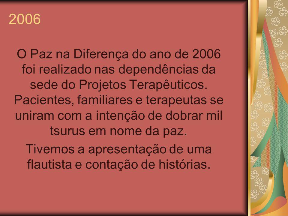 2006 O Paz na Diferença do ano de 2006 foi realizado nas dependências da sede do Projetos Terapêuticos. Pacientes, familiares e terapeutas se uniram c