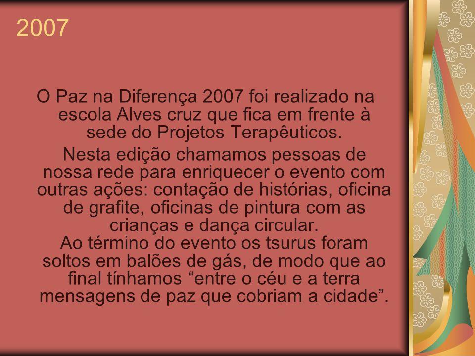 2007 O Paz na Diferença 2007 foi realizado na escola Alves cruz que fica em frente à sede do Projetos Terapêuticos. Nesta edição chamamos pessoas de n