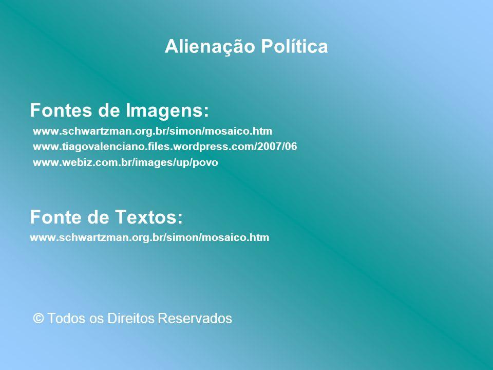 Alienação Política Fontes de Imagens: www.schwartzman.org.br/simon/mosaico.htm www.tiagovalenciano.files.wordpress.com/2007/06 www.webiz.com.br/images