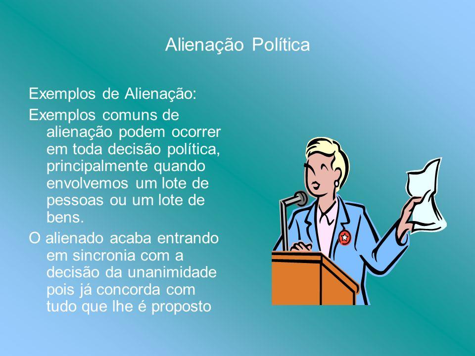 Alienação Política Exemplos de Alienação: Exemplos comuns de alienação podem ocorrer em toda decisão política, principalmente quando envolvemos um lot