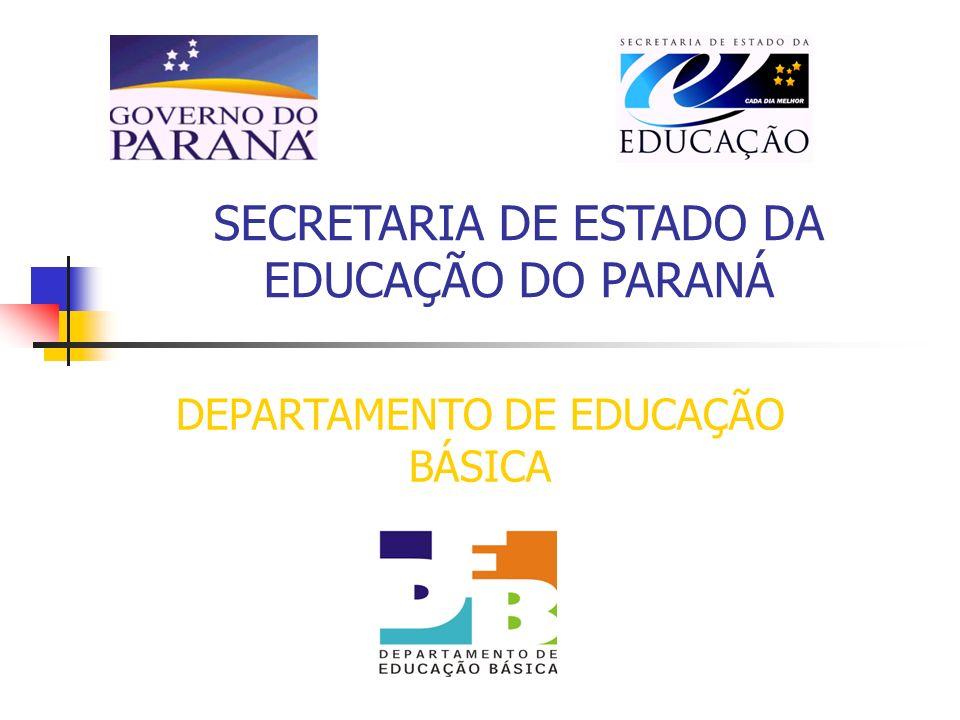 SECRETARIA DE ESTADO DA EDUCAÇÃO DO PARANÁ DEPARTAMENTO DE EDUCAÇÃO BÁSICA