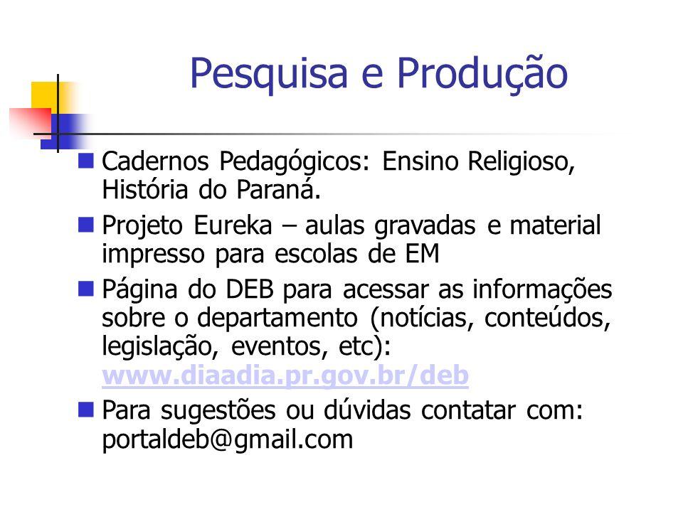 Pesquisa e Produção Cadernos Pedagógicos: Ensino Religioso, História do Paraná. Projeto Eureka – aulas gravadas e material impresso para escolas de EM