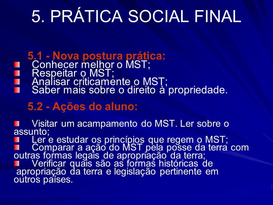 5. PRÁTICA SOCIAL FINAL 5.1 - Nova postura prática: Conhecer melhor o MST; Respeitar o MST; Analisar criticamente o MST; Saber mais sobre o direito à