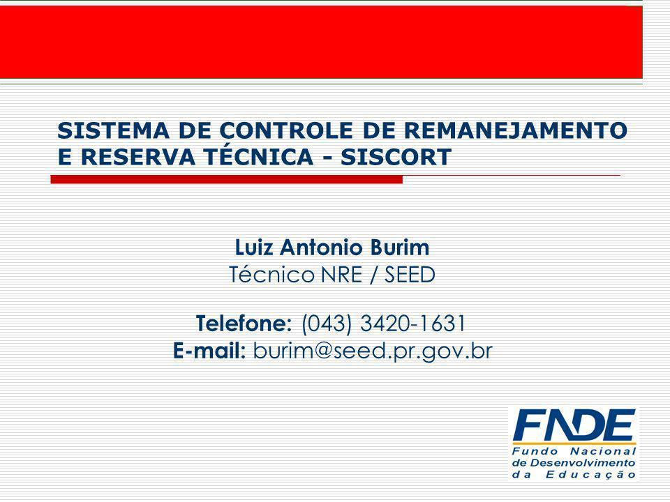 1 SISTEMA DE CONTROLE DE REMANEJAMENTO E RESERVA TÉCNICA - SISCORT Luiz Antonio Burim Técnico NRE / SEED Telefone: (043) 3420-1631 E-mail: burim@seed.