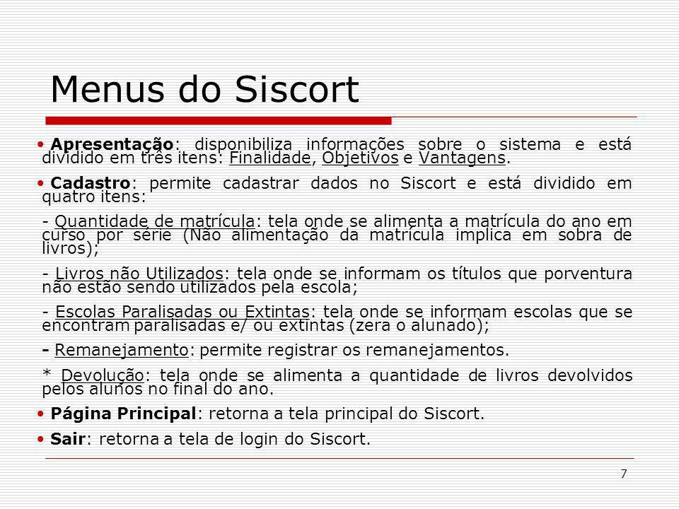 7 Menus do Siscort Apresentação: disponibiliza informações sobre o sistema e está dividido em três itens: Finalidade, Objetivos e Vantagens. Cadastro: