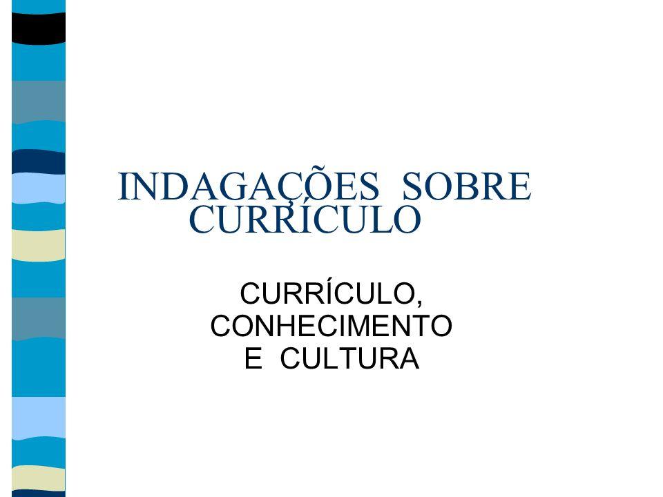 INDAGAÇÕES SOBRE CURRÍCULO CURRÍCULO, CONHECIMENTO E CULTURA