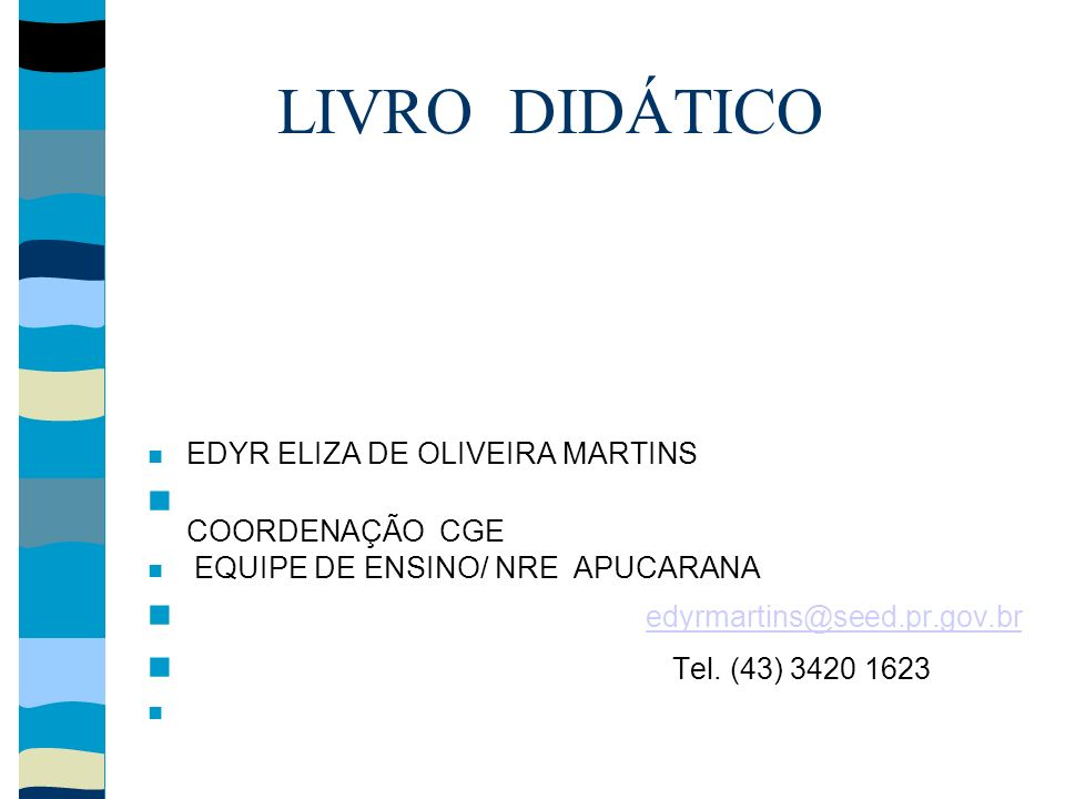 LIVRO DIDÁTICO EDYR ELIZA DE OLIVEIRA MARTINS COORDENAÇÃO CGE EQUIPE DE ENSINO/ NRE APUCARANA edyrmartins@seed.pr.gov.br Tel. (43) 3420 1623