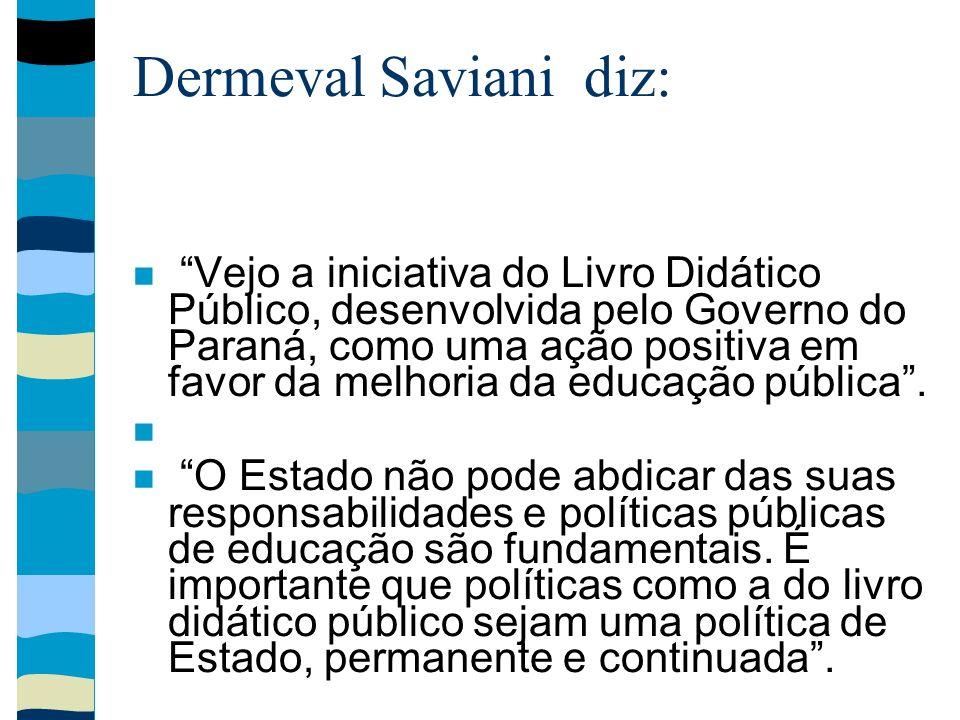 Dermeval Saviani diz: Vejo a iniciativa do Livro Didático Público, desenvolvida pelo Governo do Paraná, como uma ação positiva em favor da melhoria da