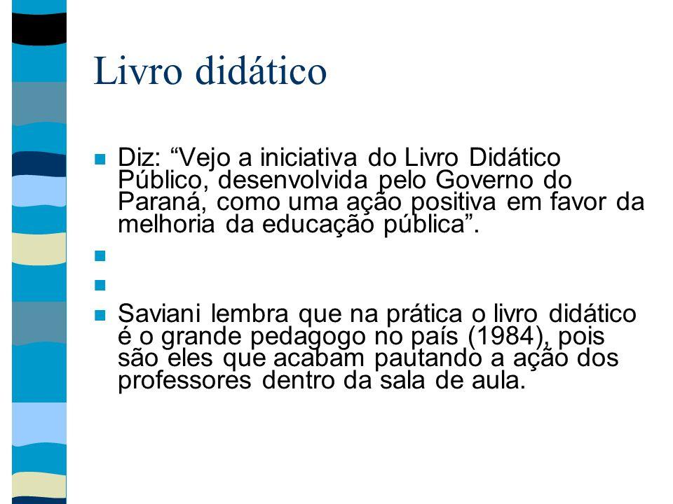 Livro didático Diz: Vejo a iniciativa do Livro Didático Público, desenvolvida pelo Governo do Paraná, como uma ação positiva em favor da melhoria da e