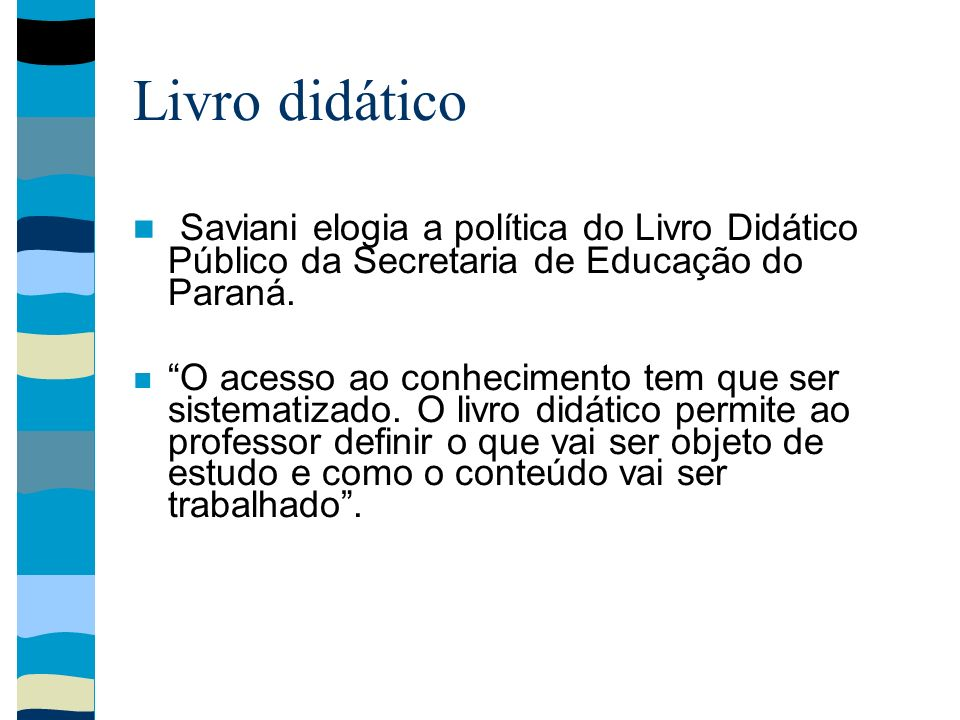 Livro didático Saviani elogia a política do Livro Didático Público da Secretaria de Educação do Paraná. O acesso ao conhecimento tem que ser sistemati