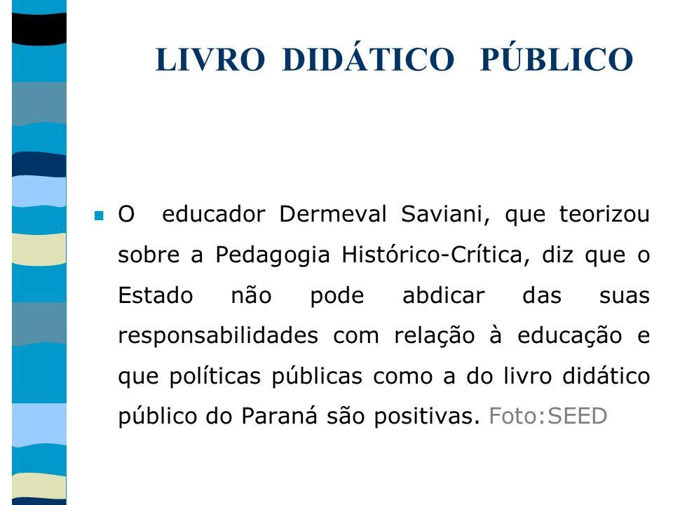LIVRO DIDÁTICO PÚBLICO O educador Dermeval Saviani, que teorizou sobre a Pedagogia Histórico-Crítica, diz que o Estado não pode abdicar das suas respo