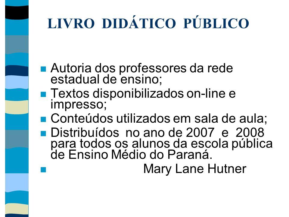 LIVRO DIDÁTICO PÚBLICO Autoria dos professores da rede estadual de ensino; Textos disponibilizados on-line e impresso; Conteúdos utilizados em sala de