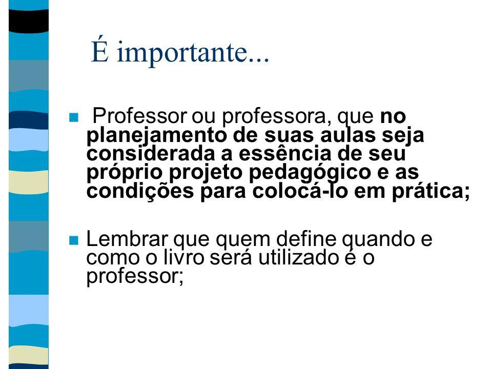 É importante... Professor ou professora, que no planejamento de suas aulas seja considerada a essência de seu próprio projeto pedagógico e as condiçõe