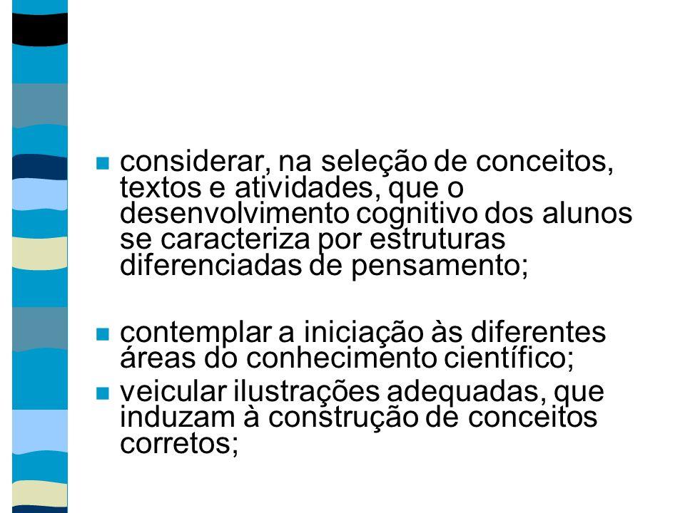 considerar, na seleção de conceitos, textos e atividades, que o desenvolvimento cognitivo dos alunos se caracteriza por estruturas diferenciadas de pe