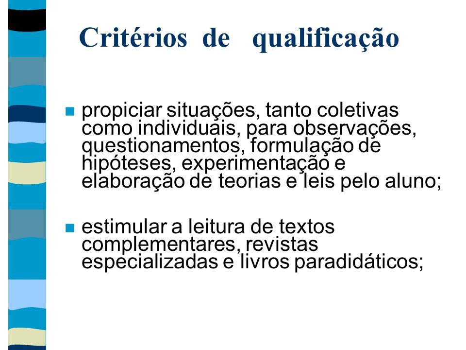 Critérios de qualificação propiciar situações, tanto coletivas como individuais, para observações, questionamentos, formulação de hipóteses, experimen