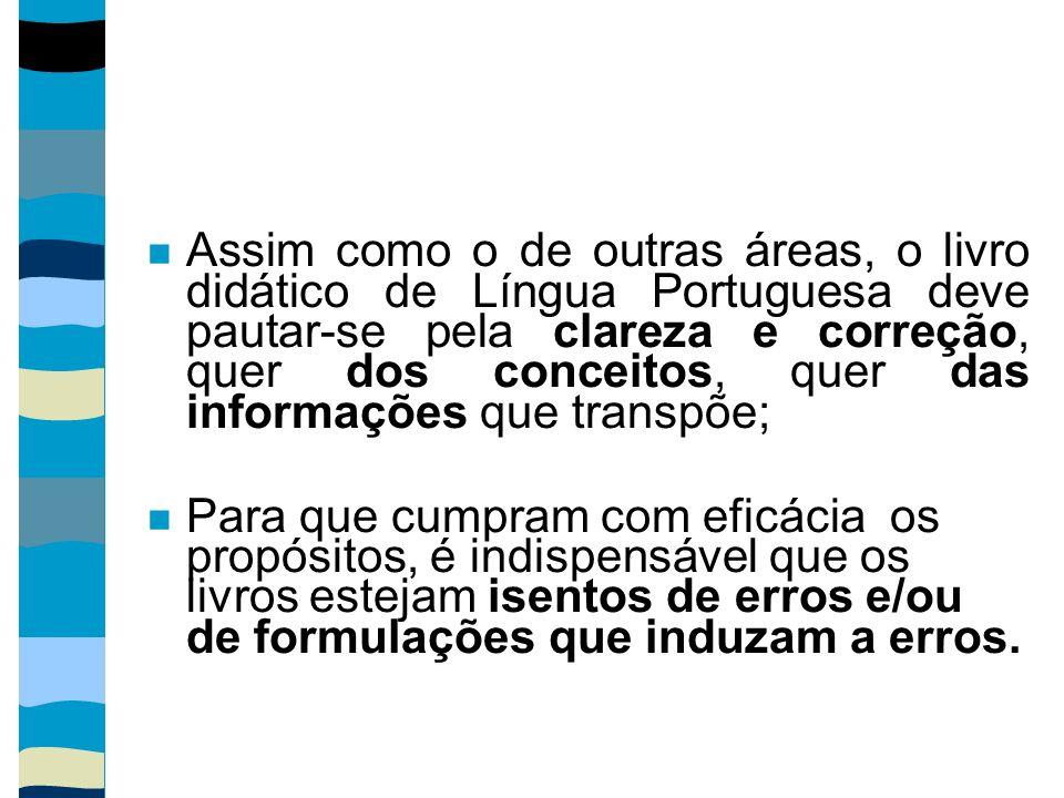 Assim como o de outras áreas, o livro didático de Língua Portuguesa deve pautar-se pela clareza e correção, quer dos conceitos, quer das informações q