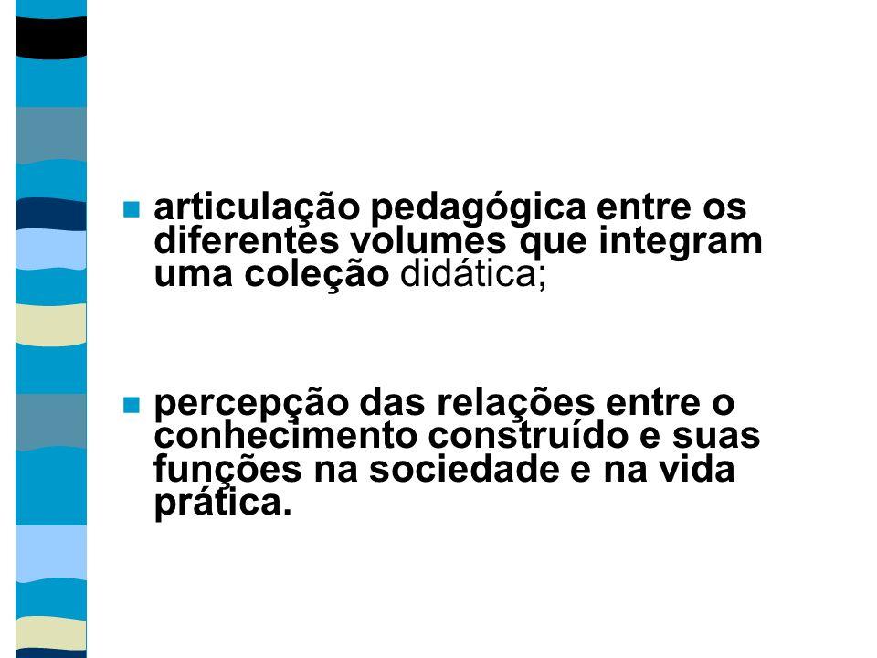 articulação pedagógica entre os diferentes volumes que integram uma coleção didática; percepção das relações entre o conhecimento construído e suas fu