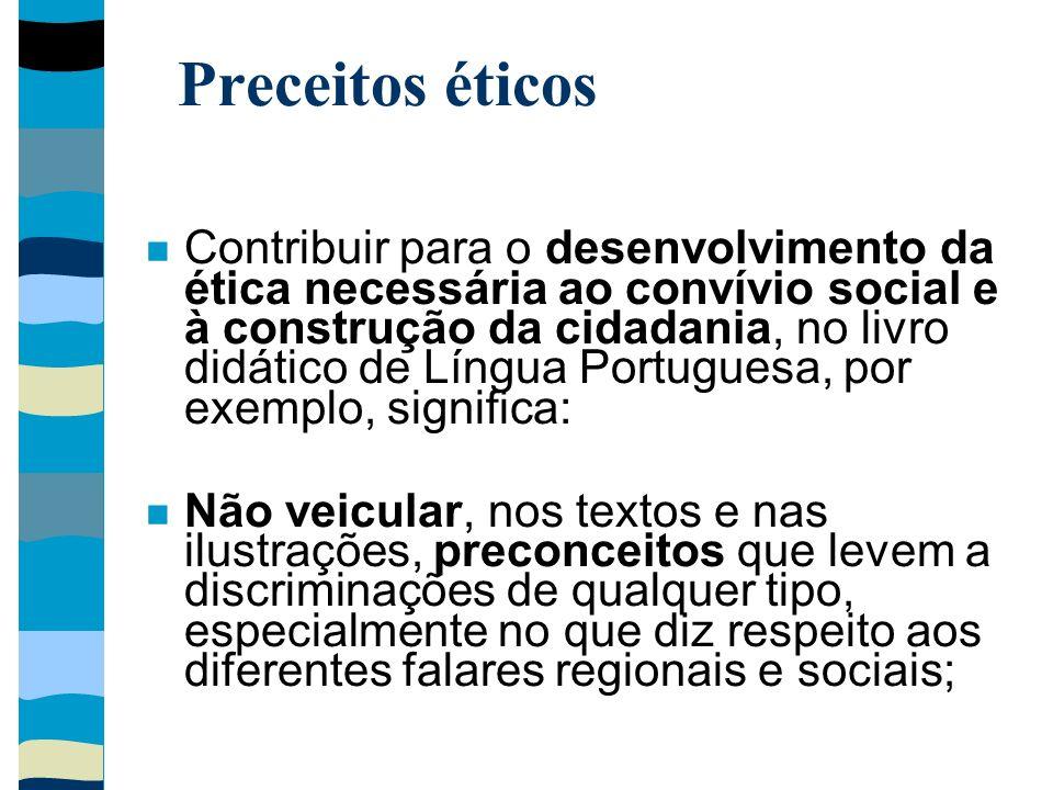 Preceitos éticos Contribuir para o desenvolvimento da ética necessária ao convívio social e à construção da cidadania, no livro didático de Língua Por