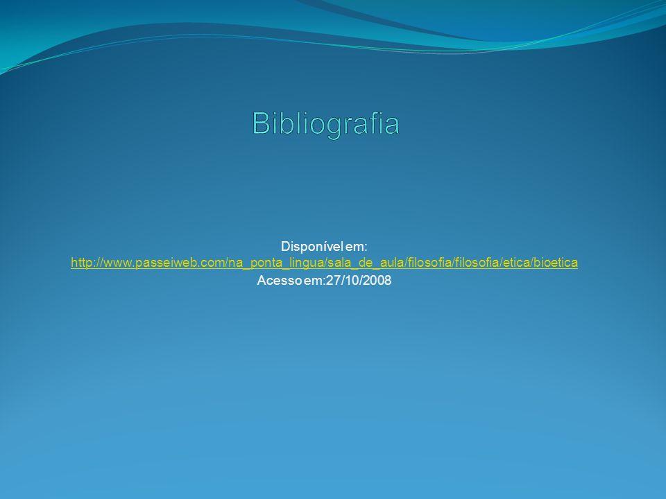 Disponível em: http://www.passeiweb.com/na_ponta_lingua/sala_de_aula/filosofia/filosofia/etica/bioetica http://www.passeiweb.com/na_ponta_lingua/sala_