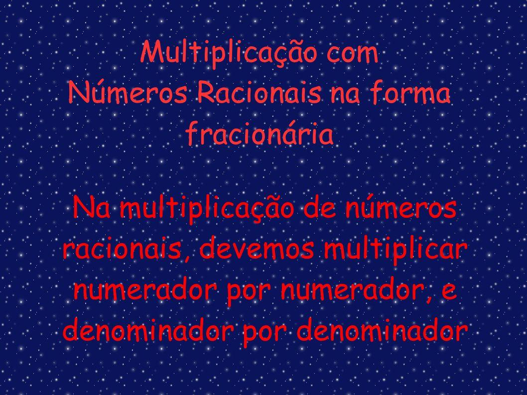 Na multiplicação de números racionais, devemos multiplicar numerador por numerador, e denominador por denominador Multiplicação com Números Racionais