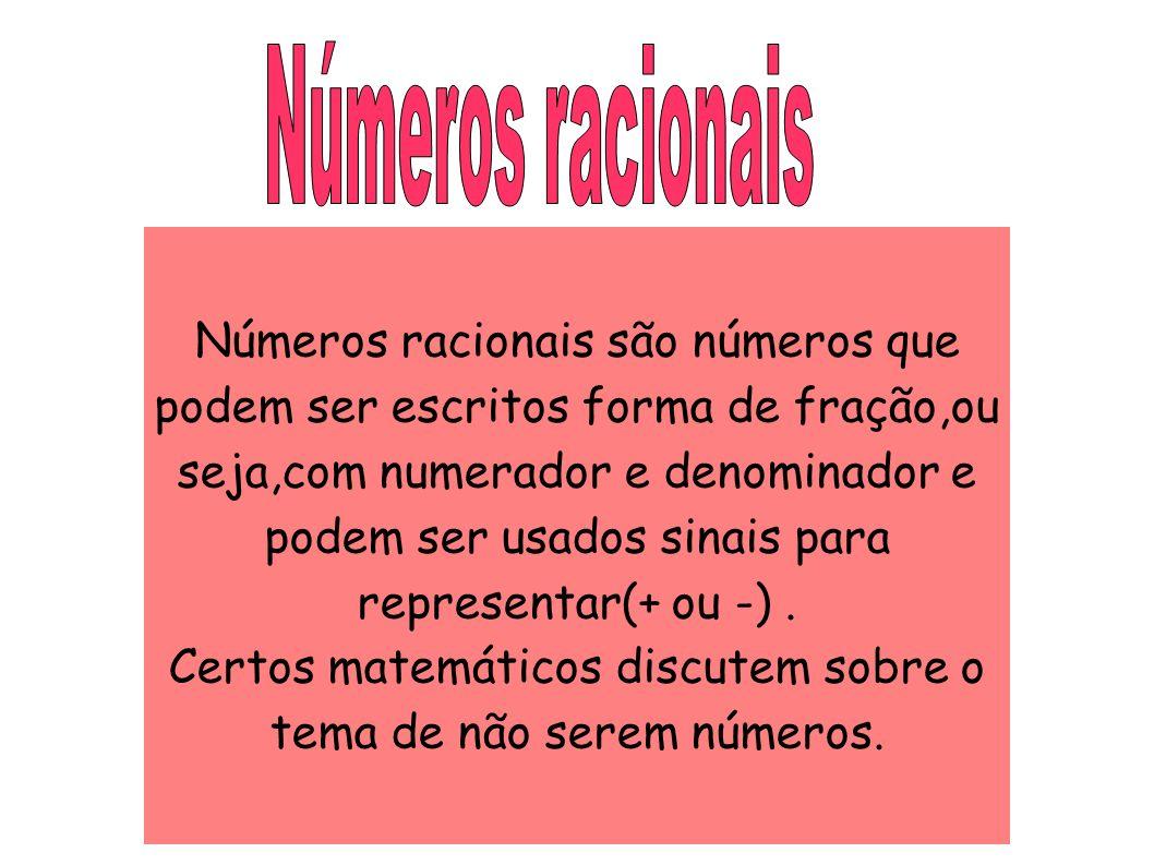Números racionais são números que podem ser escritos forma de fração,ou seja,com numerador e denominador e podem ser usados sinais para representar(+