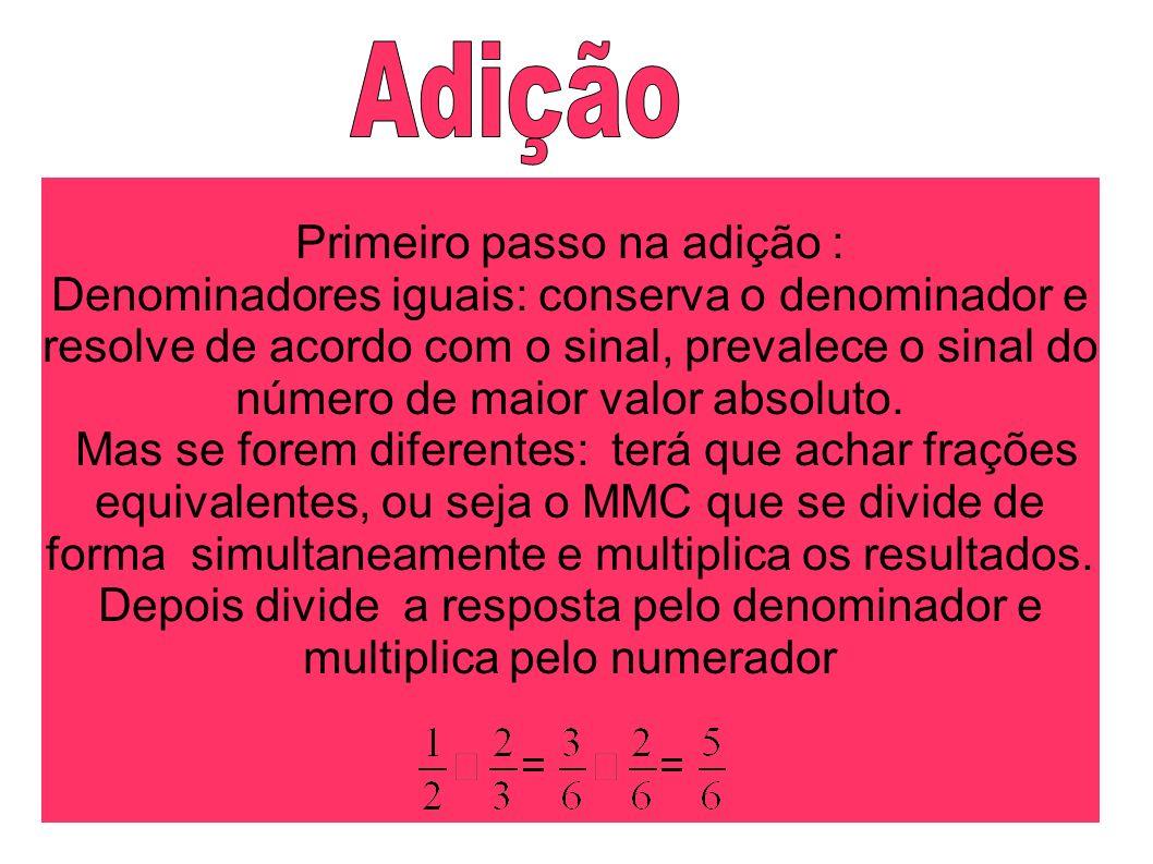 Primeiro passo na adição : Denominadores iguais: conserva o denominador e resolve de acordo com o sinal, prevalece o sinal do número de maior valor ab
