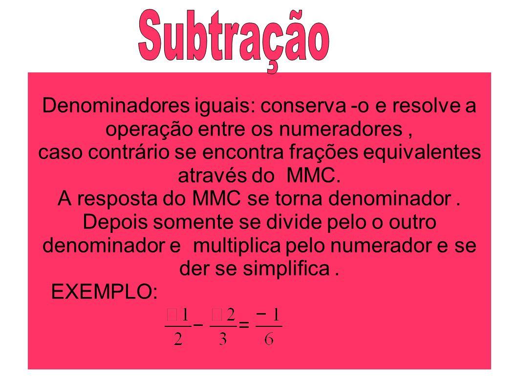 Denominadores iguais: conserva -o e resolve a operação entre os numeradores, caso contrário se encontra frações equivalentes através do MMC. A respost