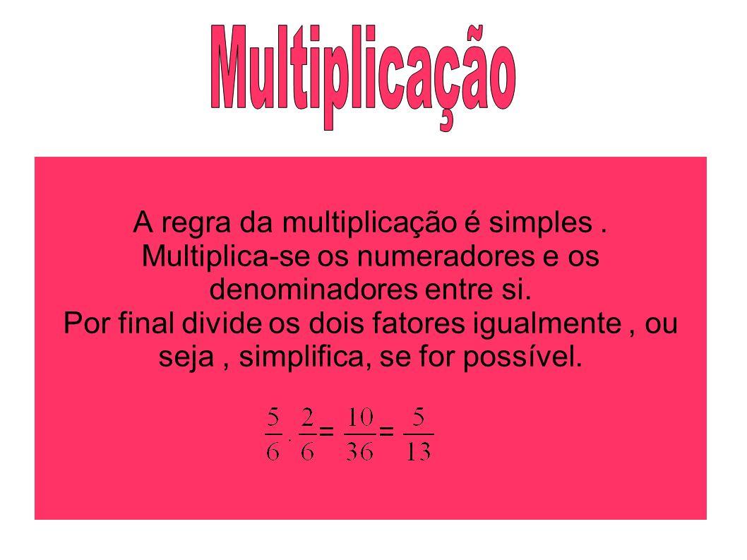 A regra da multiplicação é simples. Multiplica-se os numeradores e os denominadores entre si. Por final divide os dois fatores igualmente, ou seja, si