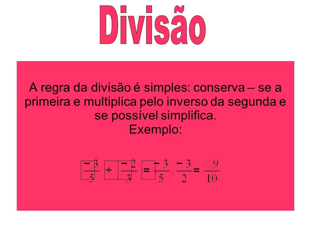 A regra da divisão é simples: conserva – se a primeira e multiplica pelo inverso da segunda e se possível simplifica. Exemplo:
