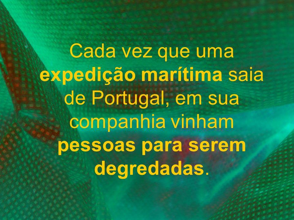 Cada vez que uma expedição marítima saia de Portugal, em sua companhia vinham pessoas para serem degredadas.