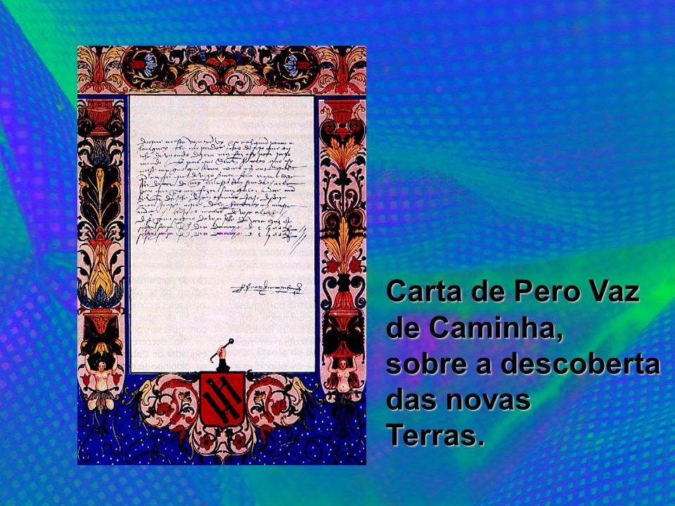 Carta de Pero Vaz de Caminha, sobre a descoberta das novas Terras.