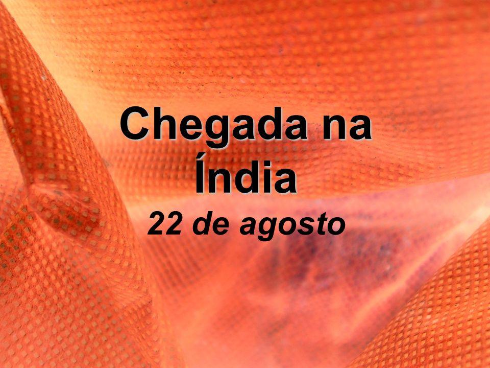 Chegada na Índia Chegada na Índia 22 de agosto