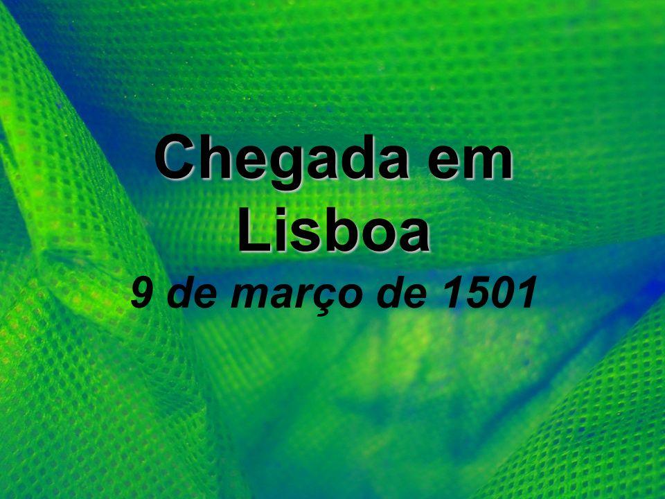 Chegada em Lisboa Chegada em Lisboa 9 de março de 1501