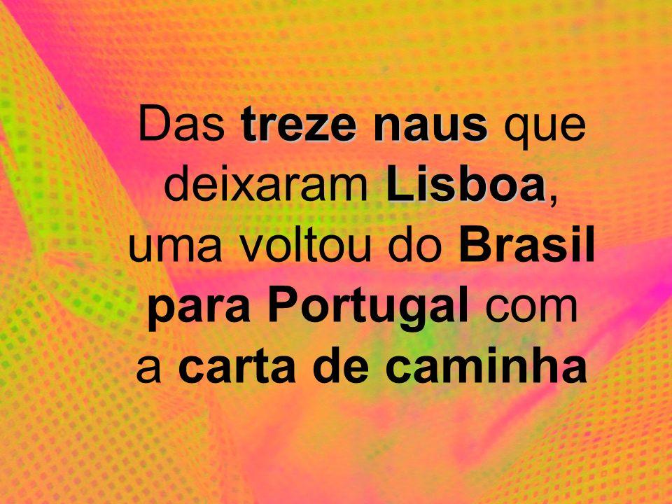 treze naus Lisboa Das treze naus que deixaram Lisboa, uma voltou do Brasil para Portugal com a carta de caminha