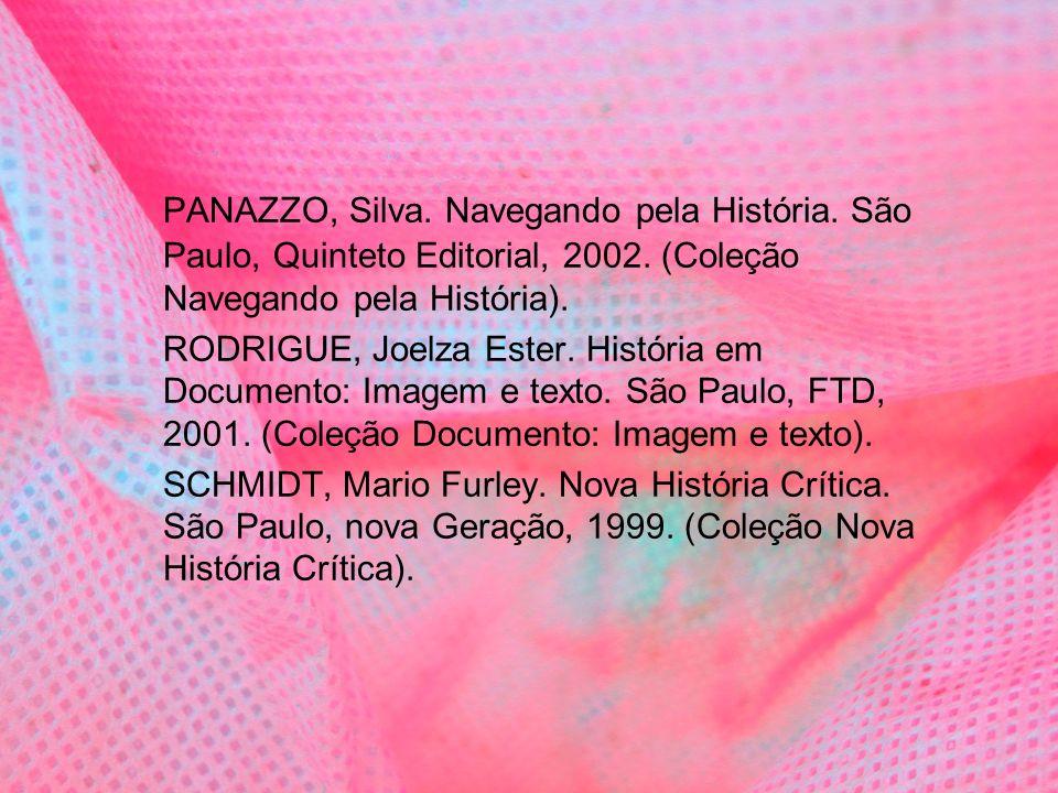 PANAZZO, Silva. Navegando pela História. São Paulo, Quinteto Editorial, 2002. (Coleção Navegando pela História). RODRIGUE, Joelza Ester. História em D