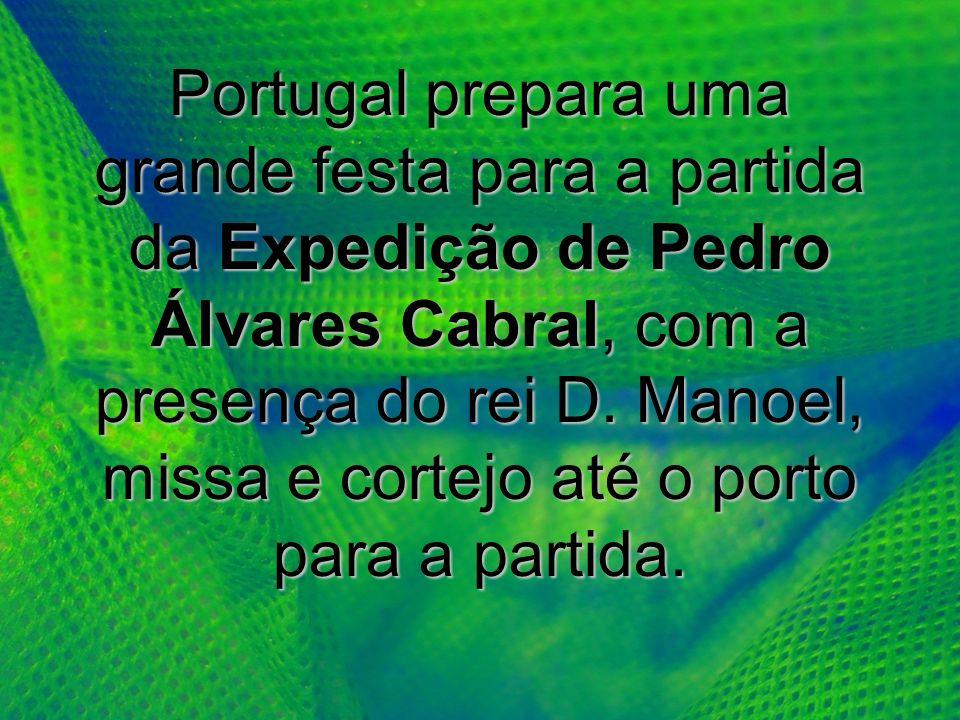 Portugal prepara uma grande festa para a partida da Expedição de Pedro Álvares Cabral, com a presença do rei D. Manoel, missa e cortejo até o porto pa