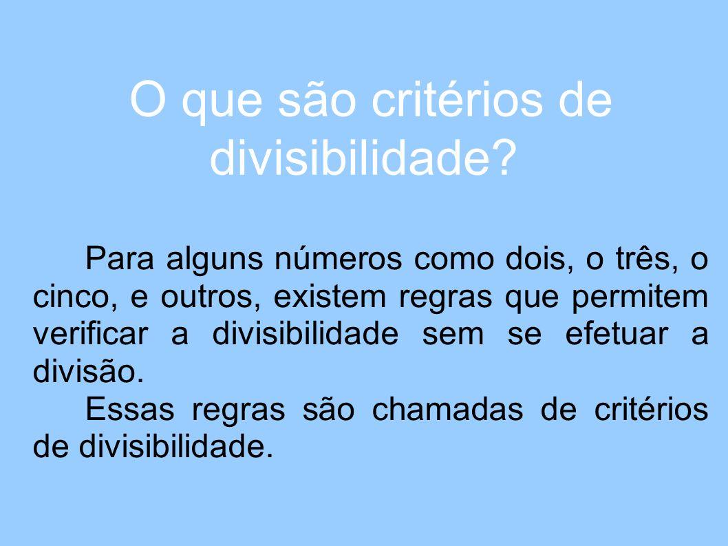 Um número natural é divisível por 2 quando ele termina em 0, ou 2, ou 4, ou 6, ou 8, ou seja quando ele é par.