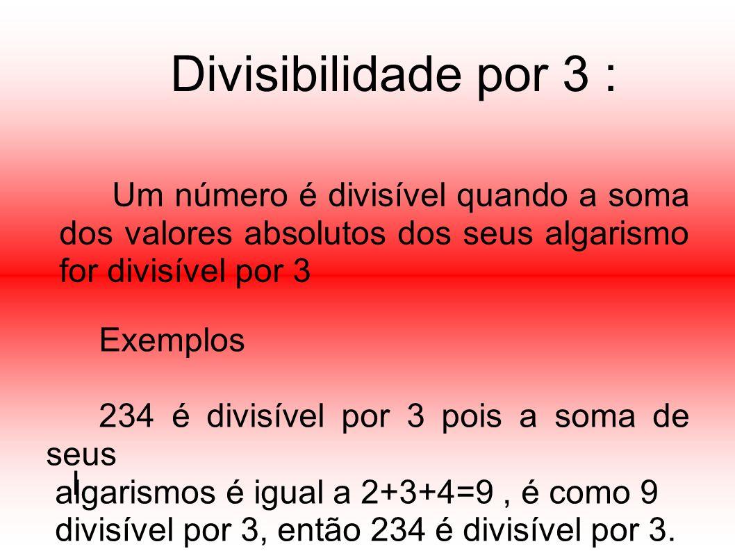 Divisibilidade por 4: Um número é divisível por 4 quando termina em 00 ou quando o número formado pelos dois últimos algarismos da direita for divisível por 4 : Exemplos: 1800 é divisível por 4, pois termina em 00.