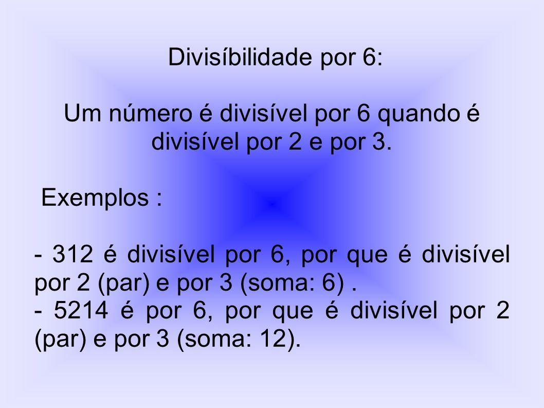 Divisibilidade por 9: Um número é divisível por 9 quando a soma dos valores absolutos dos seus algarismos for divisível por 9.