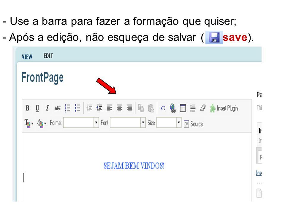 - Use a barra para fazer a formação que quiser; - Após a edição, não esqueça de salvar ( save).