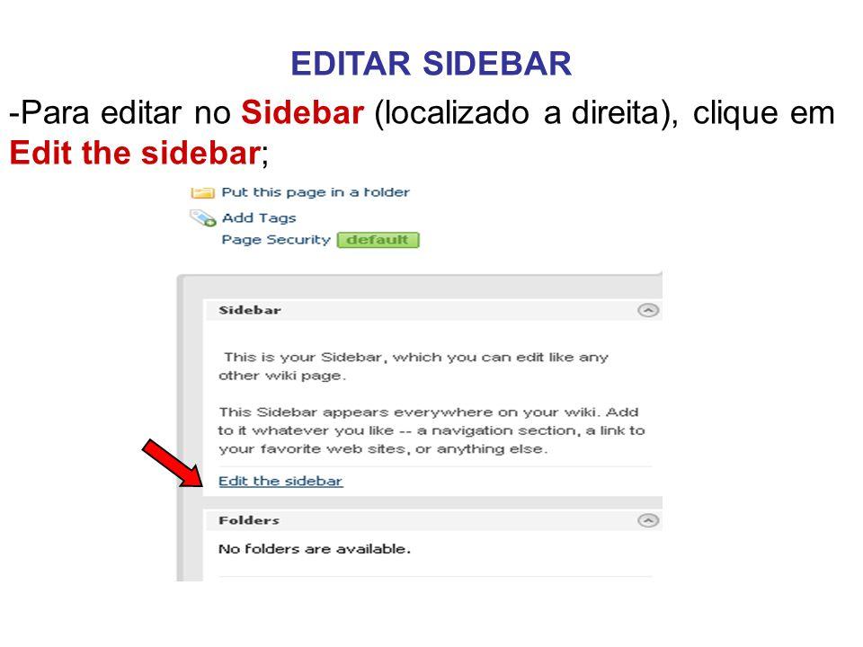EDITAR SIDEBAR -Para editar no Sidebar (localizado a direita), clique em Edit the sidebar;