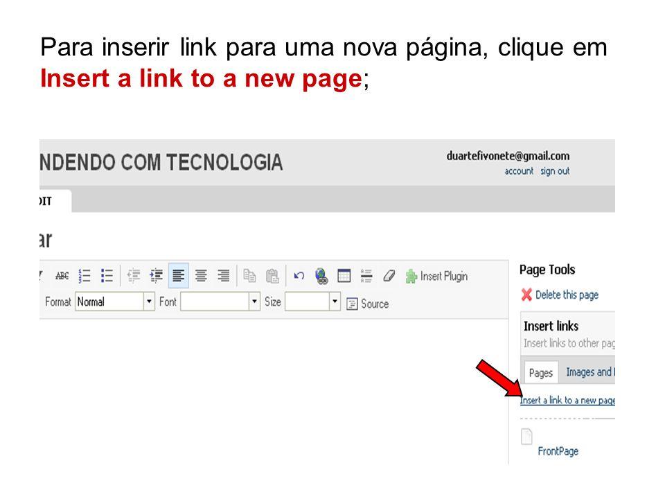 Para inserir link para uma nova página, clique em Insert a link to a new page;