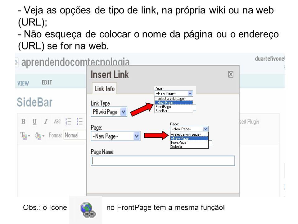 - Veja as opções de tipo de link, na própria wiki ou na web (URL); - Não esqueça de colocar o nome da página ou o endereço (URL) se for na web.