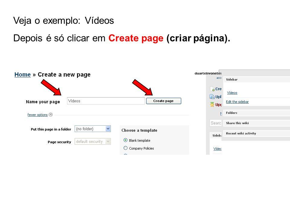 Veja o exemplo: Vídeos Depois é só clicar em Create page (criar página).