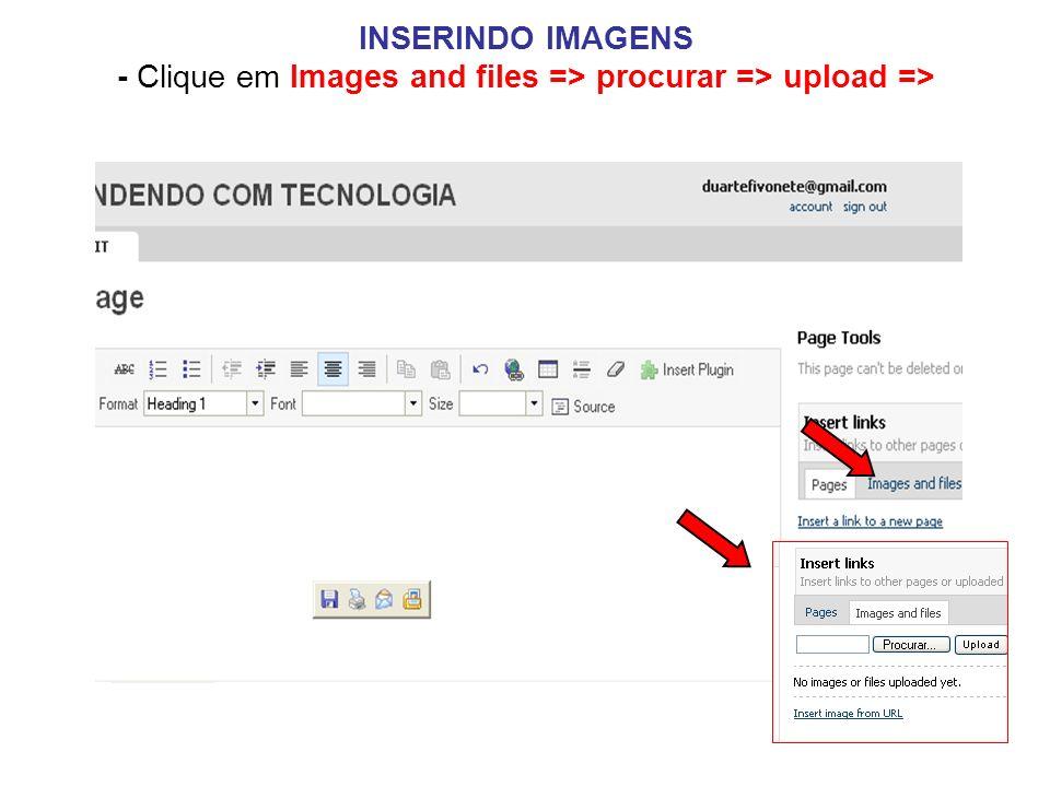 INSERINDO IMAGENS INSERINDO IMAGENS - Clique em Images and files => procurar => upload =>