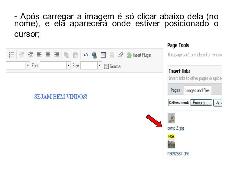 - Após carregar a imagem é só clicar abaixo dela (no nome), e ela aparecerá onde estiver posicionado o cursor;
