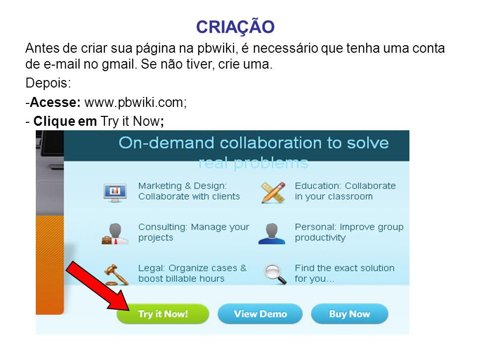 CRIAÇÃO Antes de criar sua página na pbwiki, é necessário que tenha uma conta de e-mail no gmail.