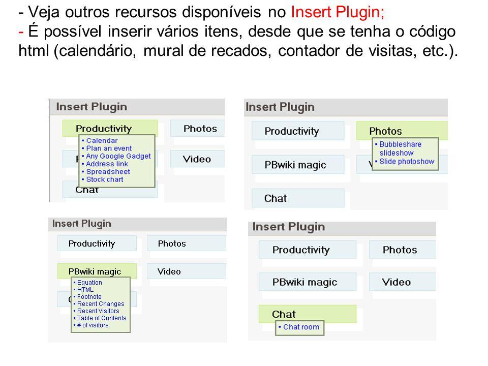 - Veja outros recursos disponíveis no Insert Plugin; - É possível inserir vários itens, desde que se tenha o código html (calendário, mural de recados, contador de visitas, etc.).