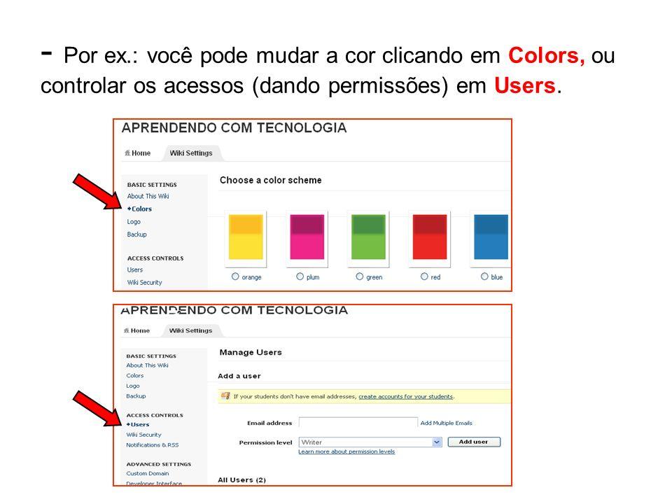 - Por ex.: você pode mudar a cor clicando em Colors, ou controlar os acessos (dando permissões) em Users.